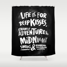 Life is for deep kisses... Shower Curtain