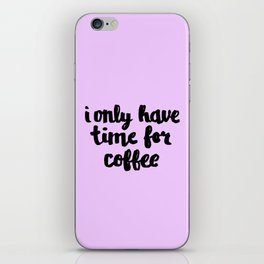 I Only Have Time for Coffee iPhone Skin