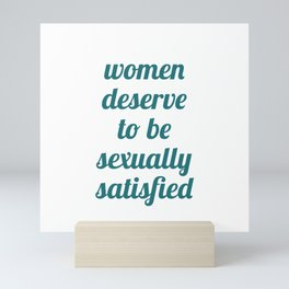 Women Deserve to Be Sexually Satisfied Mini Art Print