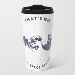 That's no moon. It's a space station Travel Mug