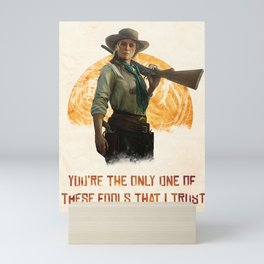 You're The Only One Of These Fools That I Trust Mini Art Print