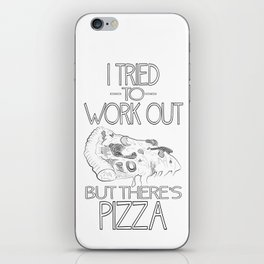 I tried to work out...but there's pizza iPhone Skin