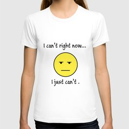 I cant right now I just cant meme t-shirts T-shirt