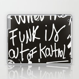 When the funk is out of Kontrol Street Art Black and white graffiti Laptop & iPad Skin