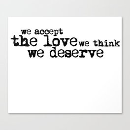 We accept the love we think we deserve. (In black) Canvas Print