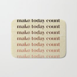 Make Today Count   Earthy Tones   Repetitive Phrase Artwork Bath Mat