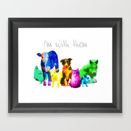 I'm With Them - Animal Rights - Vegan Framed Art Print