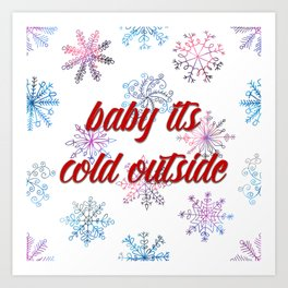 Baby its cold outside! Art Print