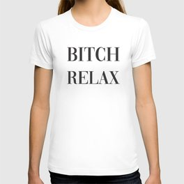 Bitch Relax, Pretty, Funny, Quote T-shirt