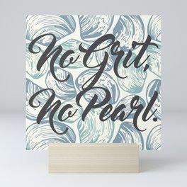 No Grit, No Pearl. Mini Art Print