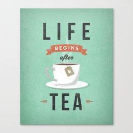 Tea begins after tea Canvas Print