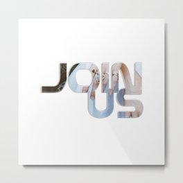 Join Us Metal Print