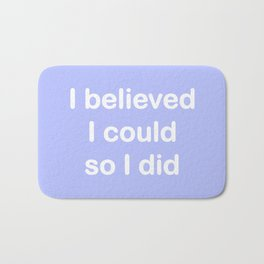 I believed - periwinkle Bath Mat