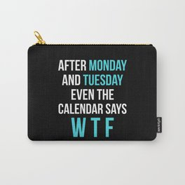 After Monday and Tuesday Even The Calendar Says WTF (Black) Carry-All Pouch