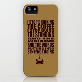 I Can't Stop Drinking the Coffee iPhone Case