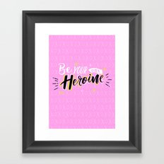 Be your own Heroine Framed Art Print