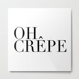 Oh crepe Metal Print