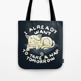 I Already Want To Take a Nap Tomorrow Tote Bag