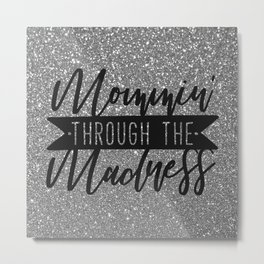 Mommin' Through The Madness, Funny Quote Metal Print