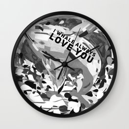 I Whale Always Love You Painting Black and White by Christie Olstad Wall Clock