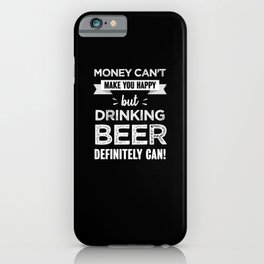 Drinking beer makes you happy Funny Gift iPhone Case
