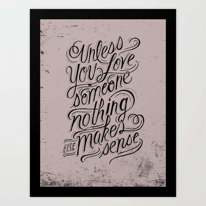 Unless you love someone... Art Print