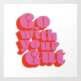 Go With Your Gut - Bold Typography - Pink & Red Art Print