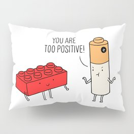 You are too positive Pillow Sham