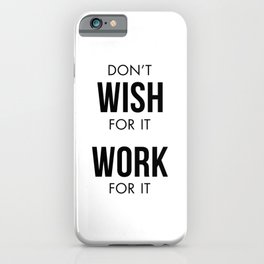 Don't Wish for it Work for it iPhone Case