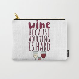 Wine Because Adulting Is Hard - Wine Lovers Winegrower Gift Carry-All Pouch
