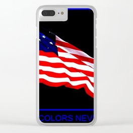 These Colors Never Run - American Flag Patriotic, Red White & Blue, Stars & Stripes, Old Glory Clear iPhone Case