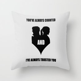 You've always counted and I've always trusted you Throw Pillow