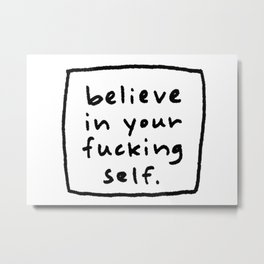 believe in your f#*king self. Metal Print