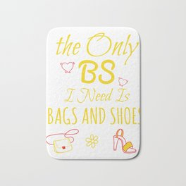 The Only BS I Need Is Bags And Shoes Bath Mat
