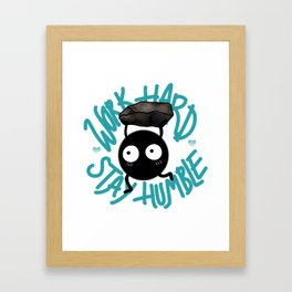 SOOT SPRITE - Work Hard, Stay Humble Framed Art Print