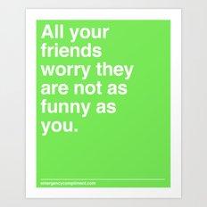 As Funny As You Art Print