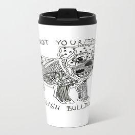 I am not your ENGLISH BULLDOG Travel Mug