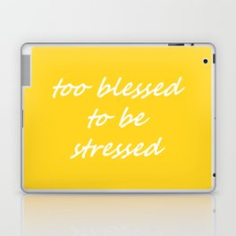 too blessed to be stressed - yellow Laptop & iPad Skin