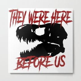 They were here before us Metal Print
