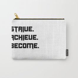 Strive, Achieve, Become Carry-All Pouch
