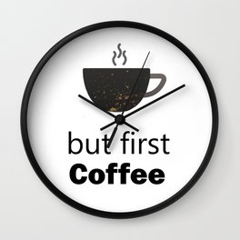 But First Coffee, Kitchen Wall Art Quote Wall Clock