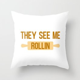 They see me rollin - Baking quote Throw Pillow