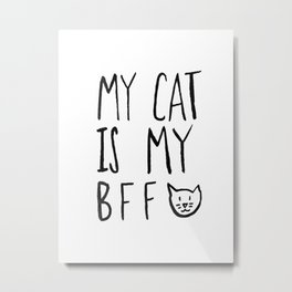 My Cat Is My BFF Metal Print