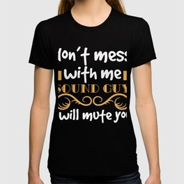 """A provacative word """"Don't Mess with Me Sound Guy I Will Mute You"""" T-shirt People who loves silence T-shirt"""