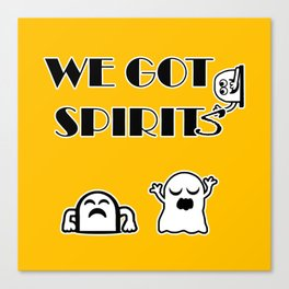 We Got Spirits Canvas Print