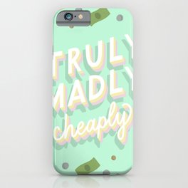 Truly Madly Cheaply iPhone Case