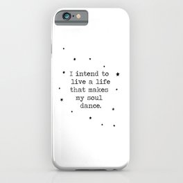 I intend to live a life that makes my soul dance -typographical quote iPhone Case