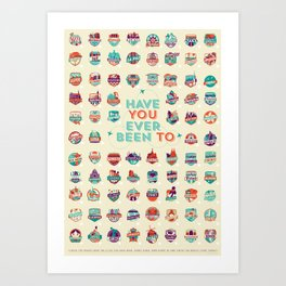 HAVE YOU EVER BEEN TO Art Print
