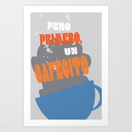 Pero Primero ... Un Cafecito 2 Art Print