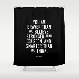 You Are Braver Than You Believe black and white monochrome typography poster design bedroom wall art Shower Curtain